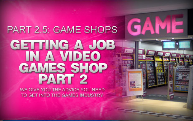 How To Get A Job In A Video Games Shop Part 2