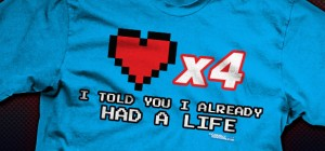 i-told-you-i-already-had-a-life-gamer-shirt