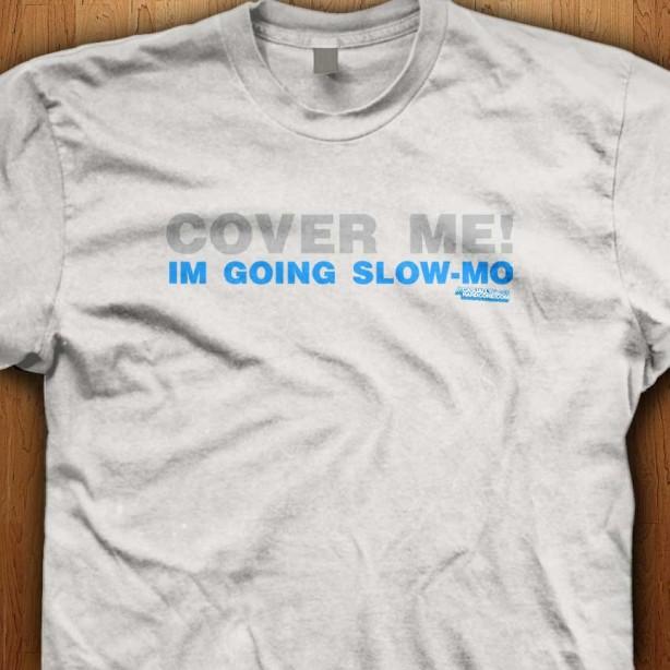 Cover-Me-Im-Going-Slow-Mo-White-Shirt