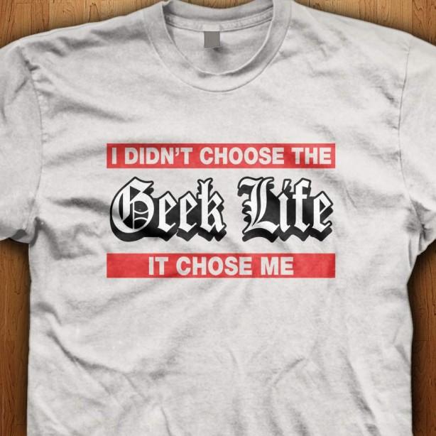 I-Didnt-Choose-The-Geek-Life-White-Shirt