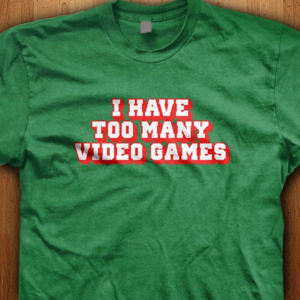 I-Have-Too-Many-Video-Games-Green-Shirt